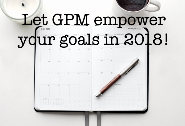 LET GPM EMPOWER YOUR GOALS IN 2018!